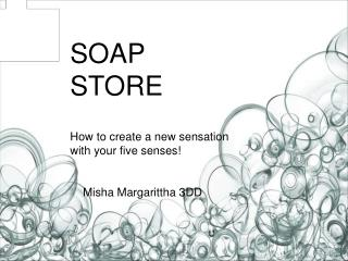 SOAP STORE How to create a new sensation with your five senses!     Misha Margarittha 3DD