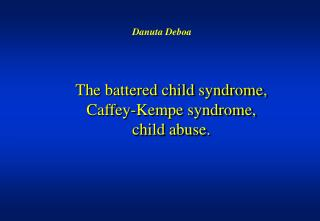 The battered child syndrome ,  Caffey-Kempe syndrome , child abuse .