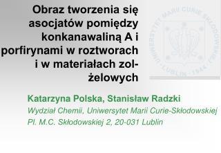 Katarzyna Polska ,  Stanisław Radzki Wydział Chemii ,  Uniwersytet Marii  Curie-Skłodowsk iej
