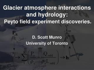 Glacier atmosphere interactions and hydrology:  Peyto  field experiment discoveries .