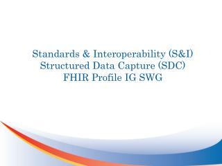 Standards & Interoperability (S&I) Structured Data Capture (SDC ) FHIR Profile IG SWG