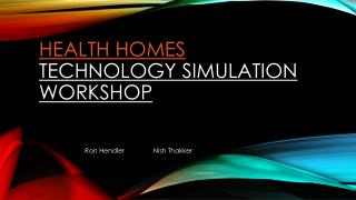 Health Homes  Technology Simulation Workshop