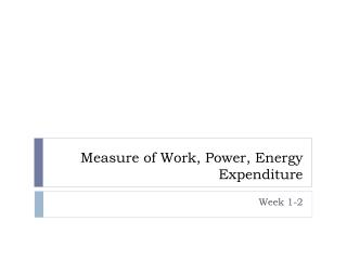 Measure of Work, Power, Energy Expenditure