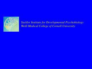 Sackler Institute for Developmental Psychobiology Weill Medical College of Cornell University