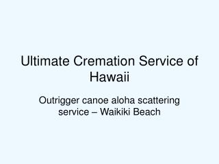 Ultimate Cremation Service of Hawaii