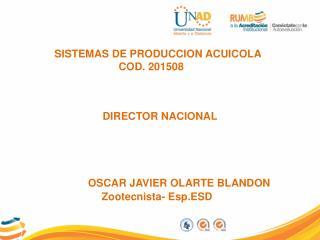 SISTEMAS DE PRODUCCION ACUICOLA COD . 201508 DIRECTOR NACIONAL