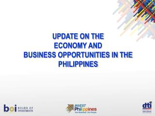UPDATE ON THE ECONOMY AND Business Opportunities in the Philippines