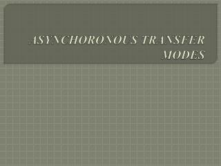 ASYNCHORONOUS TRANSFER MODES