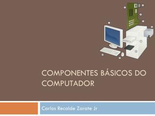 Componentes b�sicos do computador