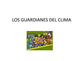 LOS GUARDIANES DEL CLIMA