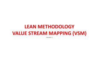 LEAN METHODOLOGY  VALUE STREAM MAPPING (VSM) Version: 1