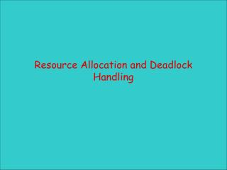 Resource Allocation and Deadlock Handling