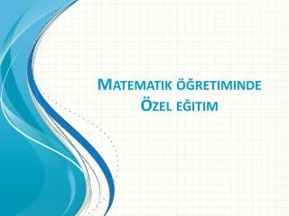 Matematik �?retiminde �zel e?itim