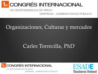 Organizaciones, Culturas y mercados Carles Torrecilla, PhD