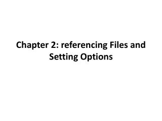 Chapter 2: referencing Files and Setting Options