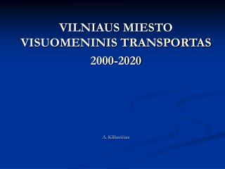 VILNIAUS MIESTO VISUOMENINIS TRANSPORTAS  2000-2020  A. Klibavi čius