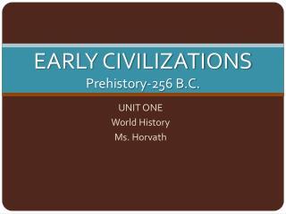 EARLY CIVILIZATIONS Prehistory-256 B.C.