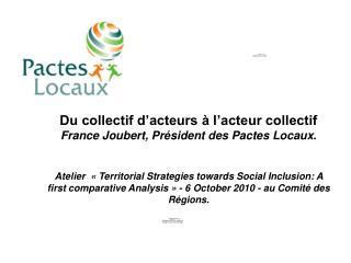 Du collectif d'acteurs à l'acteur collectif France Joubert, Président des Pactes Locaux .