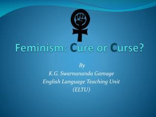 Feminism:  C ure or  C urse?