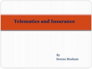 Telematics  and Insurance By  Sreenu Musham