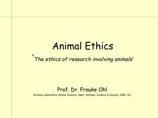 Animal Ethics ' The ethics of research involving animals'