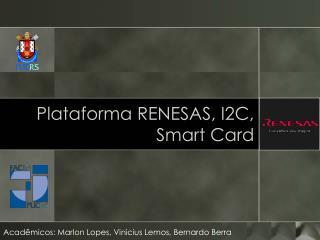 Plataforma RENESAS, I2C, Smart Card