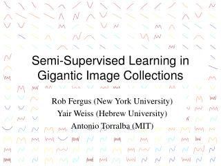 Semi-Supervised Learning in Gigantic Image Collections