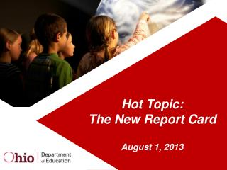 Hot Topic: The New Report Card August 1, 2013
