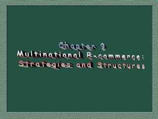 Chapter 9  Multinational E-commerce:  Strategies and Structures