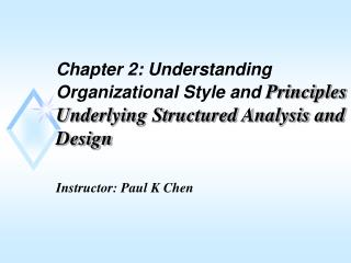 Chapter 2: Understanding Organizational Style and Principles Underlying Structured Analysis and Design