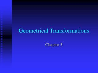 Geometrical Transformations
