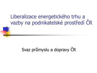Liberalizace energetického trhu a vazby na podnikatelské prostředí ČR