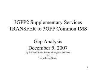 3GPP also covers service interactions, 3GPP2 does not 3GPP requirements more detailed