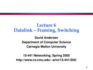 Lecture 6 Datalink – Framing, Switching