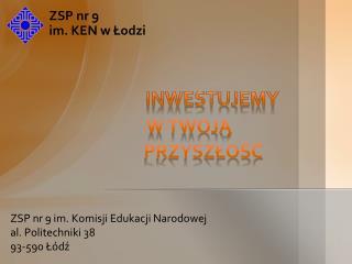 ZSP nr 9 im. Komisji Edukacji Narodowej al. Politechniki 38 93-590 Łódź
