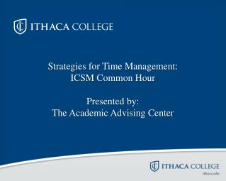 Strategies for Time Management: ICSM Common Hour Presented by: The Academic Advising Center