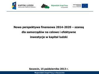 Nowa perspektywa finansowa 2014-2020 – szansą  dla samorządów na celowe i efektywne