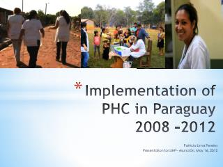 Implementation of  PHC in  Paraguay 2008 -2012