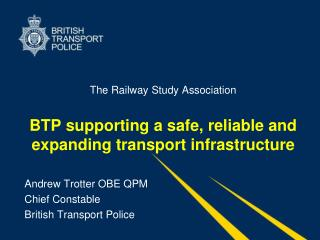 Andrew Trotter OBE QPM Chief Constable  British Transport Police