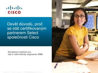 Devět důvodů, proč se stát certifikovaným partnerem Select  společnosti Cisco