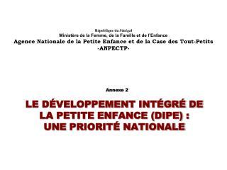 LE DÉVELOPPEMENT INTÉGRÉ DE LA PETITE ENFANCE (DIPE) :  UNE  PRIORITÉ NATIONALE