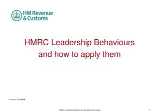 HMRC Leadership Behaviours  and how to apply them       Version 2 201100808