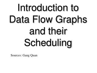 Introduction to Data Flow Graphs and their Scheduling