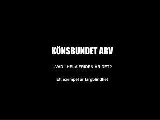 KÖNSBUNDET ARV