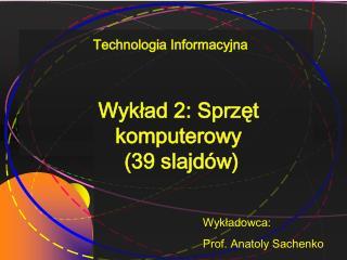 Wykład  2 : Sprzęt komputerowy  (39 s lajdów )