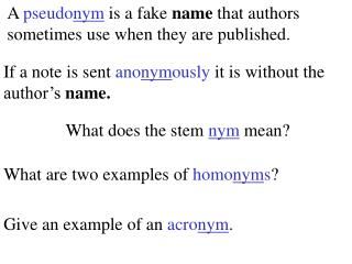 A  pseudo nym  is a fake  name  that authors sometimes use when they are published.