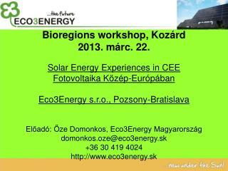 Bioregions workshop, Kozárd 2013. márc. 22. Solar Energy Experiences in CEE