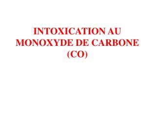 INTOXICATION AU MONOXYDE DE CARBONE (CO)