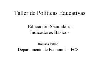 Taller de Políticas Educativas Educación Secundaria Indicadores Básicos