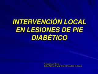 INTERVENCIÓN LOCAL  EN LESIONES DE PIE DIABÉTICO
